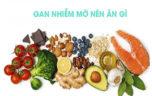 Gan nhiễm mỡ nên ăn gì để mau khỏi bệnh?